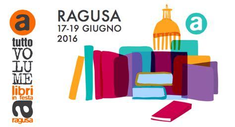 libreria a tutto volume a tutto volume dal 17 al 19 giugno a ragusa il