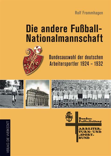Die Werkstatt Verlag by Die Andere Fu 223 Nationalmannschaft Verlag Die Werkstatt