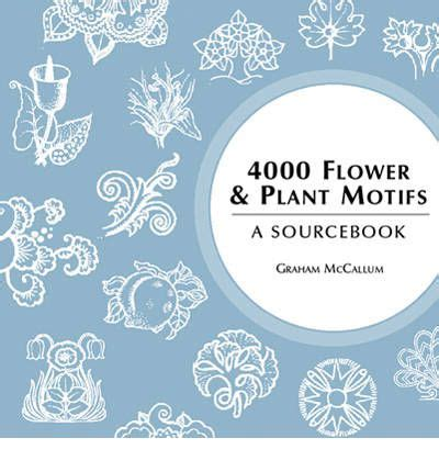 pattern motifs a sourcebook graham leslie mccallum 4000 flower and plant motifs a sourcebook graham