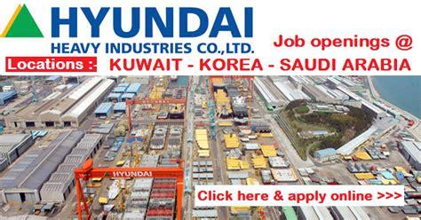 hyundai heavy industries korea hyundai heavy industries openings kuwait korea