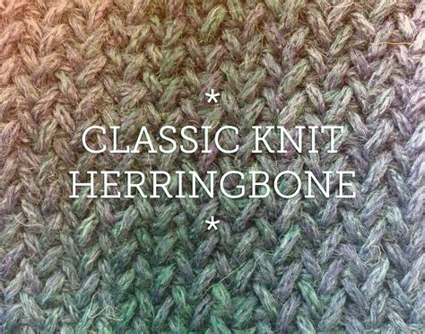 how to knit patterns herringbone knit patterns for scarves cowls and blankets