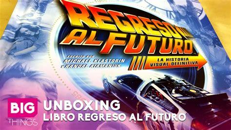 libro regreso a irlanda spanish unboxing en espa 241 ol del libro regreso al futuro la historia visual definitiva youtube