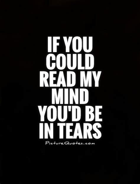 would u be my quotes if you could read my mind you d be in tears picture quotes