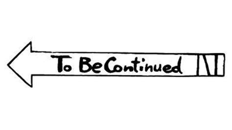 To Be Continued Meme Template To Be Continued Yes Roundabout To Be Continued Know Your Meme