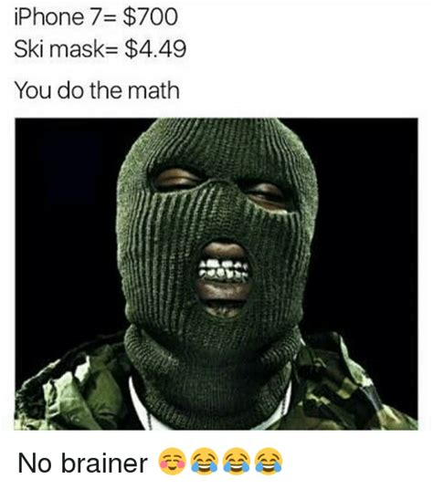 Mask Meme - iphone 7 700 ski mask 449 you do the math no brainer