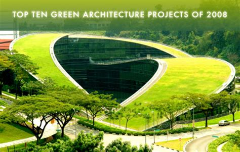 top 10 architects top ten green architecture projects of 2008 top ten green