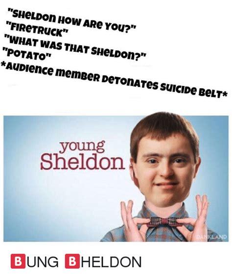 Young Sheldon Memes - sheldon how are you firetruck what was that sheldon potato audience memeer detonates suicide