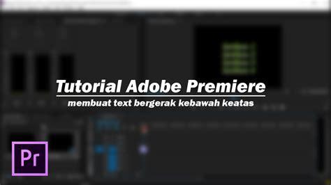membuat watermark di adobe premiere tutorial adobe premiere membuat text bergerak kebawah