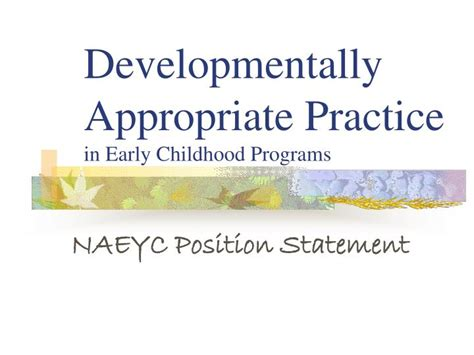 developmentally appropriate practice in early childhood programs serving children from birth through age 8 ppt developmentally appropriate practice in early