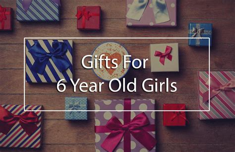the top 5 best gifts for 6 year old girls birthday and