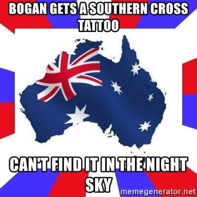 Funny Australia Day Memes - bogan gets a southern cross tattoo can t find it in the night sky australia meme generator