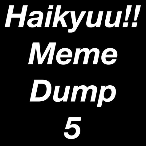 Meme Dump - haikyuu meme dump 5 anime amino