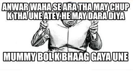 Waha Meme - meme creator anwar waha se ara tha may chup k tha une
