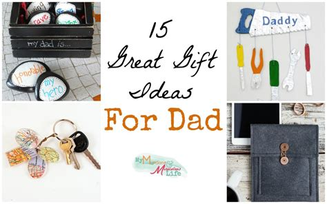 gift for dad 15 great gift ideas for dad