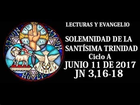 evangelio 2017 ciclo a evangelio solemnidad de la santis 205 ma trinidad domingo 11 de junio de 2017 juan 3 16 18 youtube