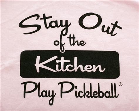 Pickleball Kitchen by Pickleball Stay Out Of The Kitchen T Shirt