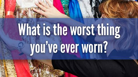 what is the worst thing you ve ever been accused of what is the worst thing you ve ever worn starts at 60