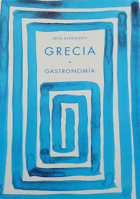 cocina griega grecia gastronom 237 a el libro de la aut 233 ntica cocina griega
