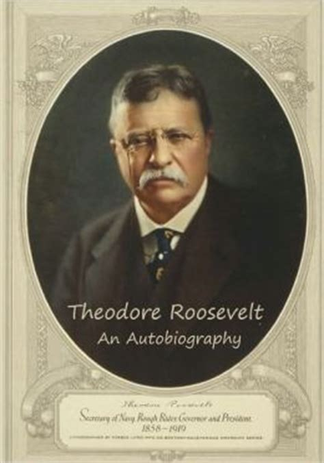 an autobiography by theodore roosevelt books theodore roosevelt an autobiography by theodore roosevelt