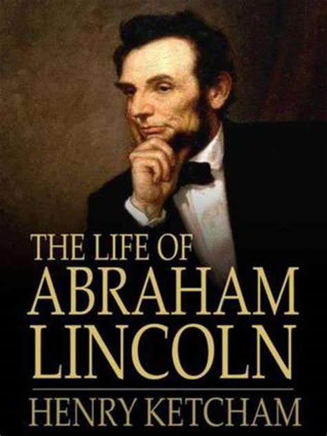 write the biography of abraham lincoln the life of abraham lincoln by henry ketcham reviews