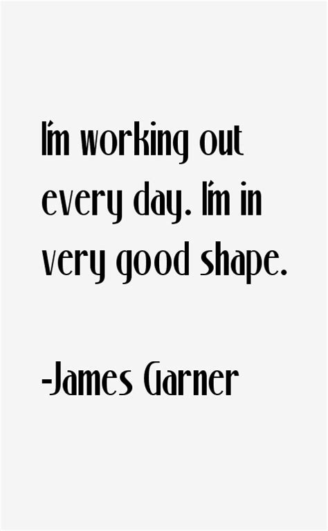 Garner Im In The Worst Shape by Garner Quotes Sayings