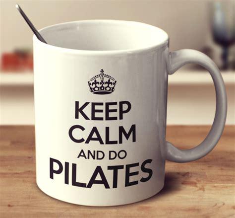 imagenes keep calm and do pilates keep calm and do pilates mug