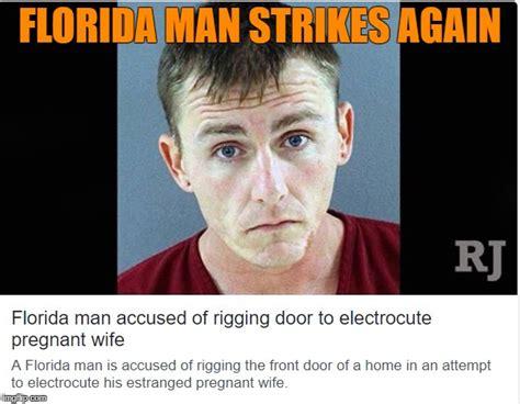 Florida Man Meme - the continuing adventures of florida man imgflip