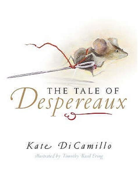 tale of despereaux being 0744598699 the tale of despereaux being the story of a mouse a princess some soup and a spool of thread