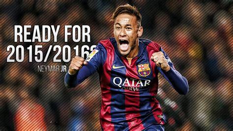 neymar born again neymar jr ready for 2015 2016 goals skills hd youtube