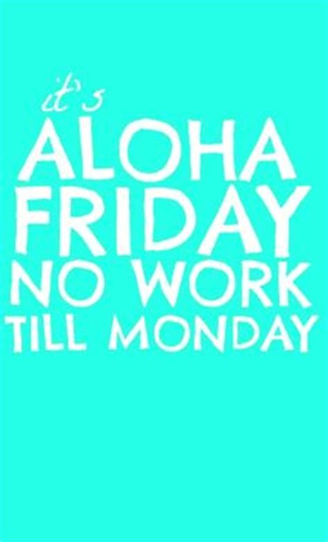 No Posting Until Monday by It S Aloha Friday
