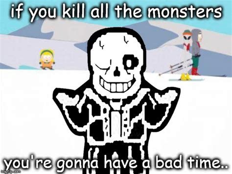 Bad Time Meme - sans advice for undertale imgflip