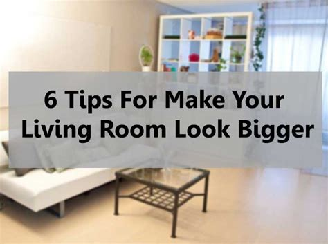 How To Make A Small Living Room Look Bigger by 6 Tips For Make Your Living Room Look Bigger Wma Property