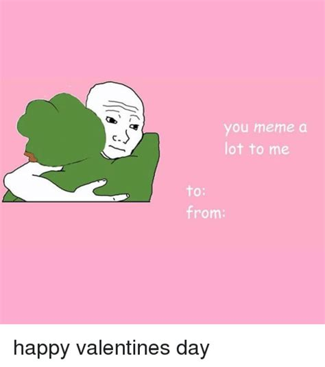Valentines Day Meme Card Template by Happy Valentines Day To Me S Day Pictures