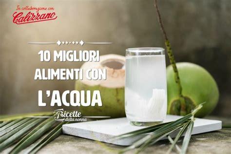 alimenti contengono acqua i 10 alimenti contengono pi 249 acqua da trovare in