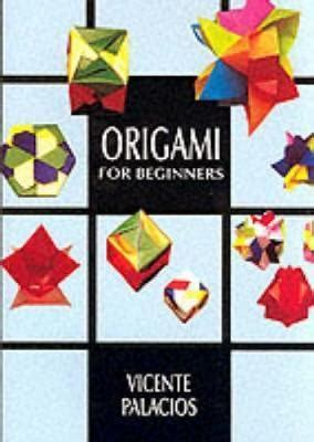 Origami Books For Beginners - origami for beginners vincente palacios 9780486402840