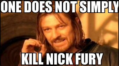 Nick Meme - one does not simply kill nick fury gags and giggles