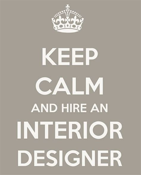 hire an interior designer keep calm and hire an interior designer truth words we