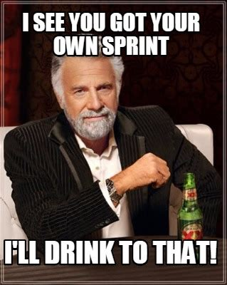 Create Your Own Meme Upload Image - meme creator i see you got your own sprint i ll drink to