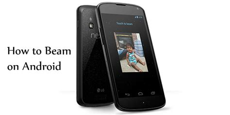 how to use android beam how to use android beam to beam like spock