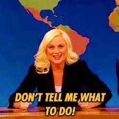 Don T Tell Me What To Do Meme - watermelon gifs search results for amy poehler