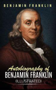 biography of benjamin franklin ebook autobiography of benjamin franklin illustrated by