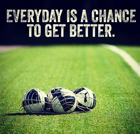 sports better everyday is a chance to get better soccer