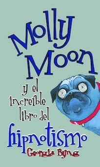 libro moon molly moon y el increible libro del hipnotismo molly moon s incredible book of hypnotism