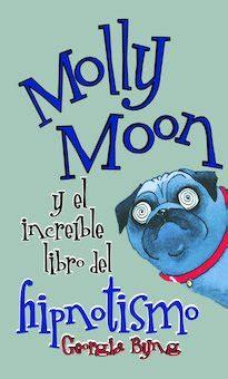 libro eres increible incredible you molly moon y el increible libro del hipnotismo molly moon s incredible book of hypnotism