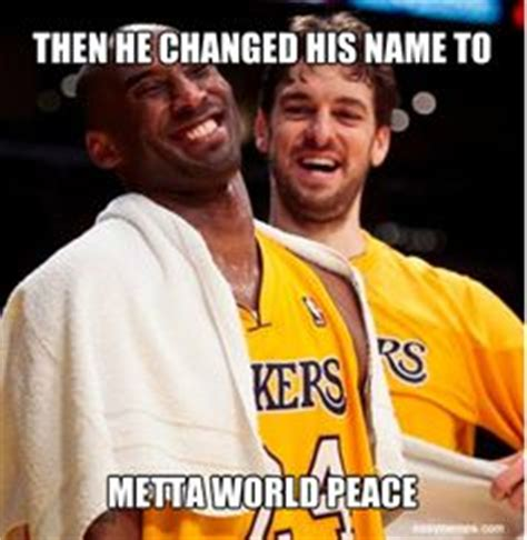 World Peace Meme - then he changed his name to metta world peace easy memes