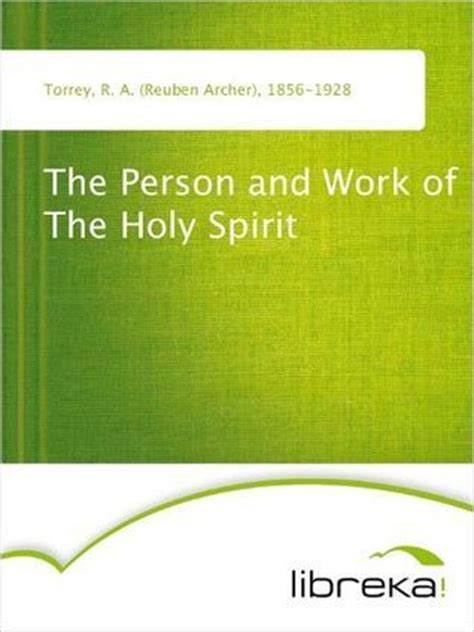 the person and work of the holy spirit books the person and work of the holy spirit by r a torrey