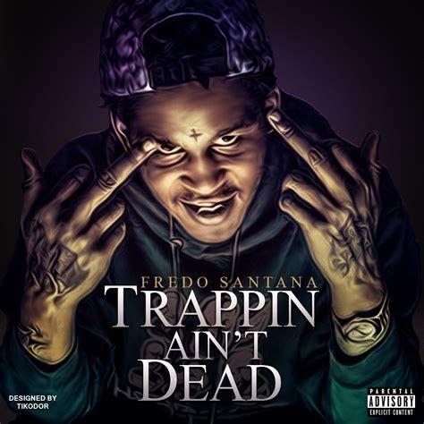 fredo santana trappin ain t dead album cover by