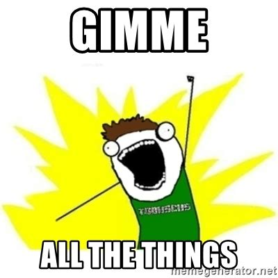 Meme Generator All The Things - gimme all the things all the things toby meme generator