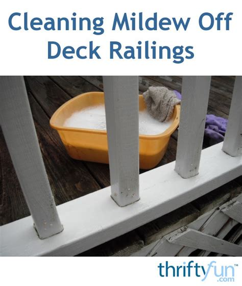 cleaning mildew  vinyl deck railings thriftyfun