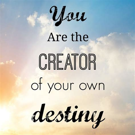 You Are The Creator Of Your Own Destiny Essay by You Are The Creator Of Your Own Destiny Career Quotes The O Jays And You Are